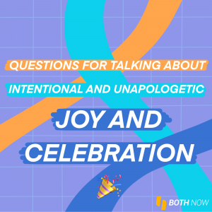 Questions for Intentional and Unapologetic Joy and Celebration